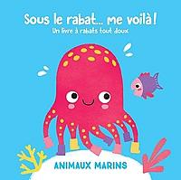 sous-le-rabat-me-voila-animaux-marins-un-livre-a-rabats-tactiles