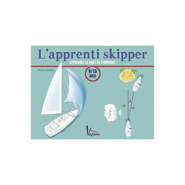 L Apprenti Skipper Apprendre La Voile En S Amusant 9 13 Ans Apprendre La Voile En S Amusant Michel Deshors 9791027100149 Espace Culturel E Leclerc