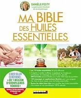 Ma bible des huiles essentielles : guide complet d'aromathérapie de Danièle Festy - Relié sous jaquette