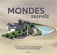 mondes-secrets-voyage-au-coeur-de-sites-oublies-etonnants-ou-insoupconnes