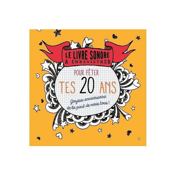 Pour Fêter Tes 20 Ans Joyeux Anniversaire De La Part De Nous Tous Le Livre Sonore à Enregistrer