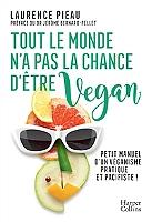 tout-le-monde-na-pas-la-chance-detre-vegan-petit-manuel-dun-veganisme-pratique-et-pacifiste