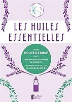 les-huiles-essentielles-votre-nouvelle-bible-avec-les-75-huiles-essentielles-de-reference-300-remedes-pour-tous-les-maux-du-quotidien