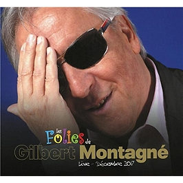 Les folies de Gilbert Montagné, Edition 2 CD+1 DVD. Enregistrement public de déc. 2017., CD + Dvd