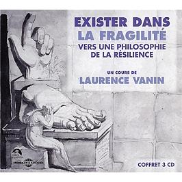 Exister dans la fragilité - vers une une philosophie de la résilience