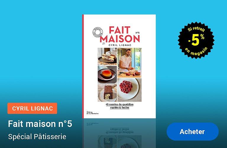 Cyril Lignac - Fait maison n°5 : spécial Pâtisserie
